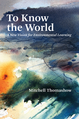 To Know the World: A New Vision for Environmental Learning Cover Image