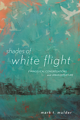 Shades of White Flight: Evangelical Congregations and Urban Departure Cover Image