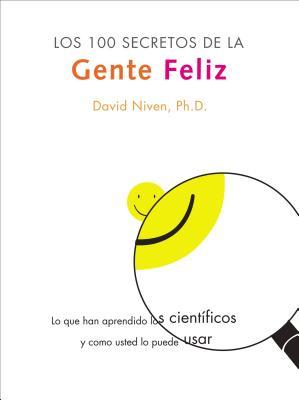 Los 100 Secretos de la Gente Feliz: Lo Que Los Cientificos Han Descubierto y Como Puede Aplicarlo a Su Vida Cover Image