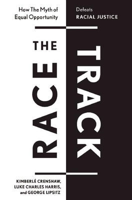 The Race Track: How the Myth of Equal Opportunity Defeats Racial Justice Cover Image