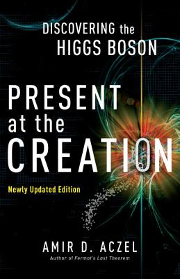 Present at the Creation: Discovering the Higgs Boson Cover Image