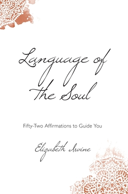 Language of the Soul: Fifty-Two Affirmations to Guide You Cover Image