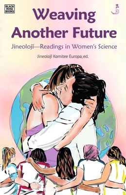 Weaving Another Future: Jineolojî—Readings in Women's Science Cover Image