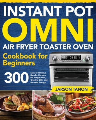 Instant Pot Omni Air Fryer Toaster Oven Cookbook for Beginners Cover Image