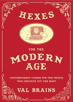 Hexes for the Modern Age: Contemporary Curses for the People Who Irritate You the Most Cover Image