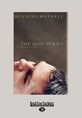 The Dogs of Riga: A Kurt Wallander Mystery (Large Print 16pt) Cover Image