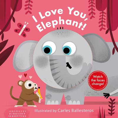 Cover for I Love You, Elephant! (A Changing Faces Book)