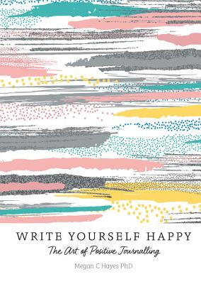 Write Yourself Happy: The Art of Positive Journalling Cover Image