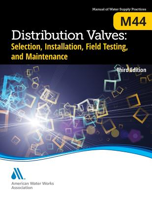 M44 Distribution Valves: Selection, Installation, Field Testing, and Maintenance, Third Edition Cover Image