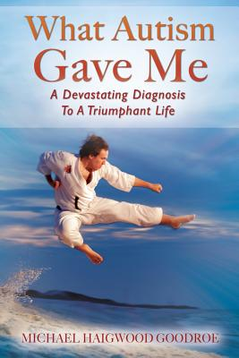 What Autism Gave Me: A Devastating Diagnosis To A Triumphant Life Cover Image