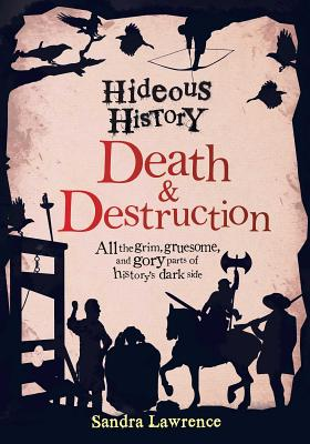Hideous History: Death and Destruction by Sandra Lawrence