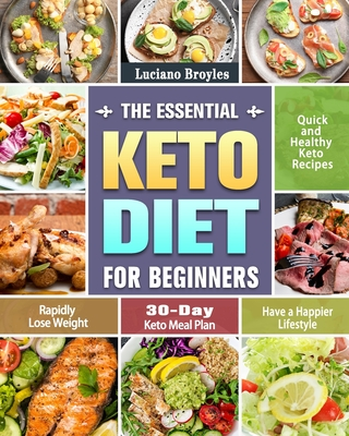 The Essential Keto Diet for Beginners: Quick and Healthy Keto Recipes to Rapidly Lose Weight and Have a Happier Lifestyle. (30-Day Keto Meal Plan) Cover Image