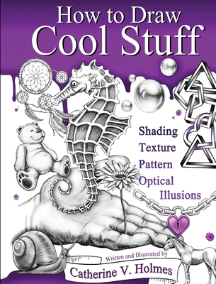 How to Draw Cool Stuff: Shading, Textures and Optical Illusions Cover Image