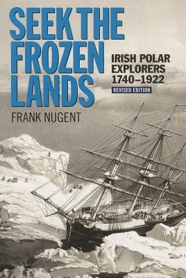 Seek the Frozen Lands: Irish Polar Explorers 1740-1922 Cover Image