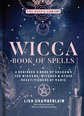 Wicca Book of Spells, 1: A Beginner's Book of Shadows for Wiccans, Witches & Other Practitioners of Magic (Mystic Library #1) Cover Image