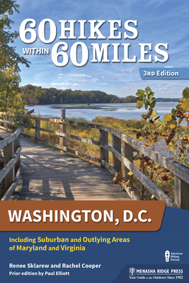 60 Hikes Within 60 Miles: Washington, D.C.: Including Suburban and Outlying Areas of Maryland and Virginia Cover Image
