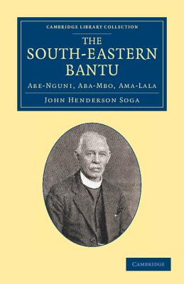 The South-Eastern Bantu: Abe-Nguni, Aba-Mbo, Ama-Lala (Cambridge Library Collection - Anthropology) Cover Image