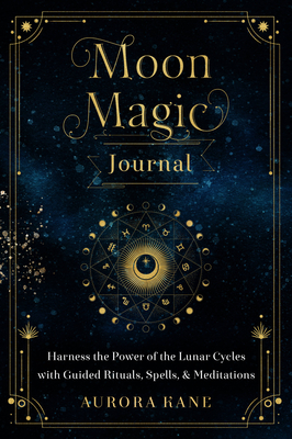 Moon Magic Journal: Harness the Power of the Lunar Cycles with Guided Rituals, Spells, and Meditations (Mystical Handbook #8) Cover Image