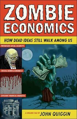 Zombie Economics: How Dead Ideas Still Walk Among Us Cover Image