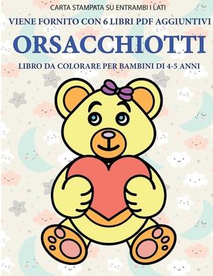 Libro da colorare per bambini di 4-5 anni (Orsacchiotti): Questo libro contiene 40 pagine a colori senza stress progettate per ridurre la frustrazione Cover Image