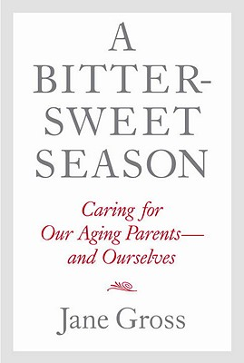 A Bittersweet Season: Caring for Our Aging Parents--and Ourselves Cover Image