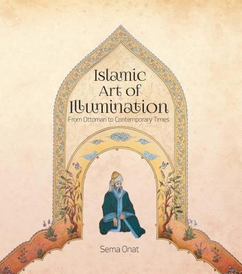 Islamic Art of Illumination: Classical Tazhib from Ottoman to Contemporary Times Cover Image