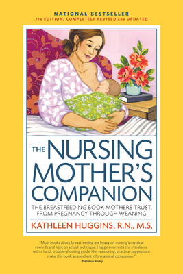 The Nursing Mother's Companion, 7th Edition, with New Illustrations: The Breastfeeding Book Mothers Trust, from Pregnancy Through Weaning Cover Image