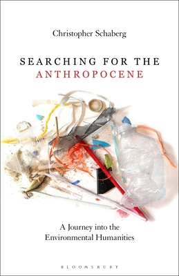 Searching for the Anthropocene: A Journey Into the Environmental Humanities Cover Image