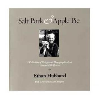 Salt Pork & Apple Pie: A Collection of Essays and Photographs About Vermont Old-Timers Cover Image