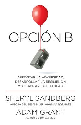 Opcin B: Afrontar La Adversidad, Desarrollar La Resiliencia y Alcanzar La Felicidad: Span-Lang Ed Option B: Facing Adversity, Building Resilience, and Cover Image