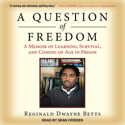 A Question of Freedom Lib/E: A Memoir of Learning, Survival, and Coming of Age in Prison Cover Image