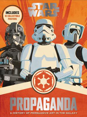 Star Wars Propaganda: A History of Persuasive Art in the Galaxy Cover Image