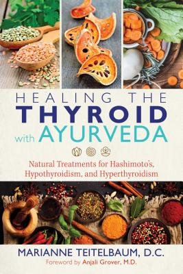 Healing the Thyroid with Ayurveda: Natural Treatments for Hashimoto's, Hypothyroidism, and Hyperthyroidism Cover Image