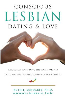 Conscious Lesbian Dating & Love: A Roadmap to Finding the Right Partner and Creating the Relationship of your Dreams Cover Image
