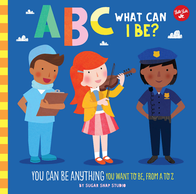 ABC for Me: ABC What Can I Be?: YOU can be anything YOU want to be, from A to Z Cover Image