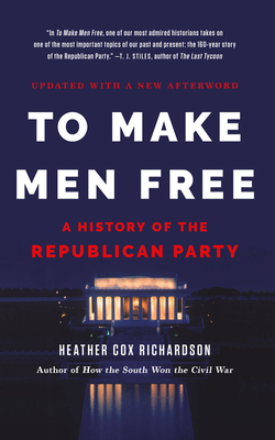To Make Men Free: A History of the Republican Party cover
