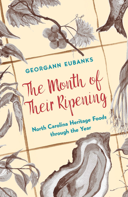 The Month of Their Ripening: North Carolina Heritage Foods Through the Year Cover Image