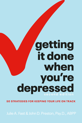 Getting It Done When You're Depressed, Second Edition: 50 Strategies for Keeping Your Life on Track Cover Image