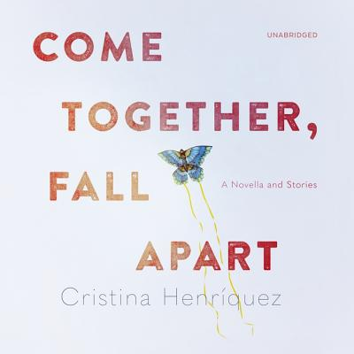 Come Together, Fall Apart Lib/E: A Novella and Stories Cover Image