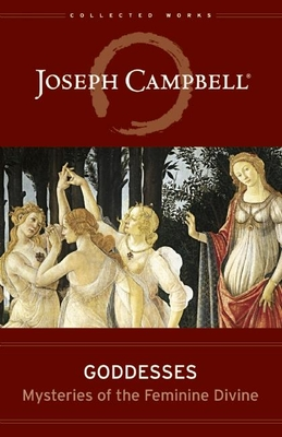Goddesses: Mysteries of the Feminine Divine (Collected Works of Joseph Campbell) Cover Image