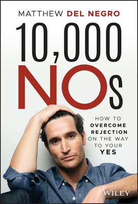 10,000 Nos: How to Overcome Rejection on the Way to Your Yes Cover Image