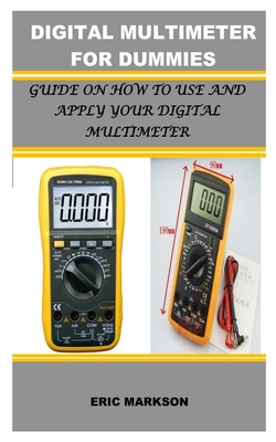 Digital Multimeter for Dummies: Guide on How to Use and Apply Your Multimeter Cover Image