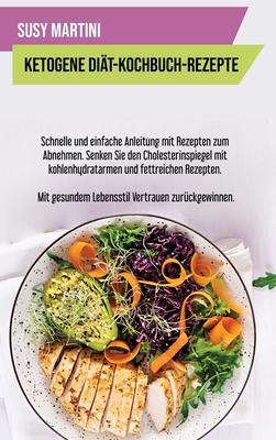 Ketogene Diät- Kochbuch-Rezepte: Schnelle und einfache Anleitung mit Rezepten zum Abnehmen. Senken Sie den Cholesterinspiegel mit kohlenhydratarmen un Cover Image