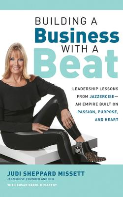 Building a Business with a Beat: Leadership Lessons from Jazzercise--An Empire Built on Passion, Purpose, and Heart Cover Image