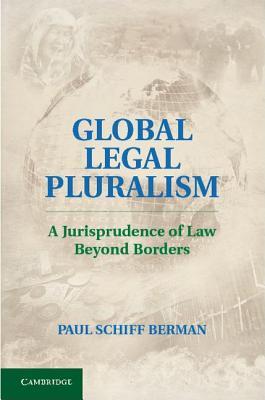 Global Legal Pluralism: A Jurisprudence of Law Beyond Borders Cover Image