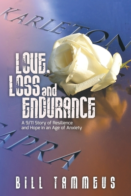 Love, Loss and Endurance: A 9/11 Story of Resilience and Hope in an Age of Anxiety Cover Image