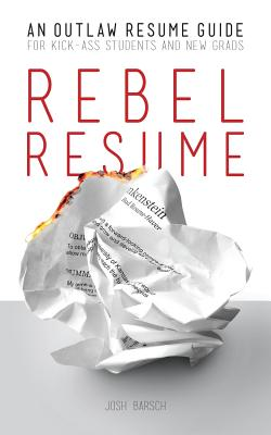 Rebel Resume: An Outlaw Resume Guide For Kick-Ass Students & New Grads Cover Image