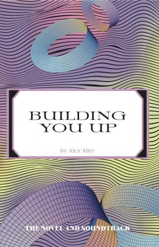 Building You Up: The Novel & Soundtrack Cover Image