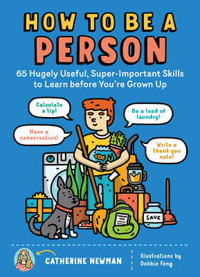 How to Be a Person: 65 Hugely Useful, Super-Important Skills to Learn before You're Grown Up Cover Image