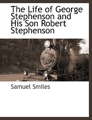 The Life of George Stephenson and His Son Robert Stephenson Cover Image